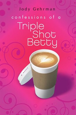 Book Confessions Of A Triple Shot Betty by Jody Gehrman