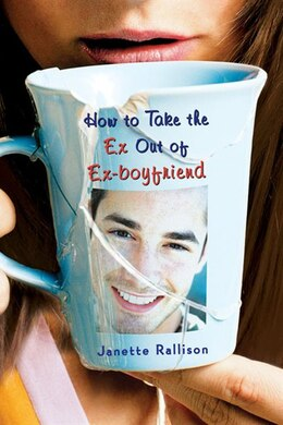 Book How to Take the Ex Out of Ex-Boyfriend by Janette Rallison