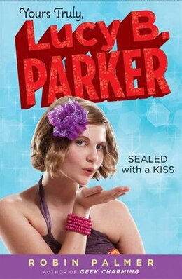 Book Yours Truly, Lucy B. Parker: Sealed With A Kiss: Book 2 by Robin Palmer