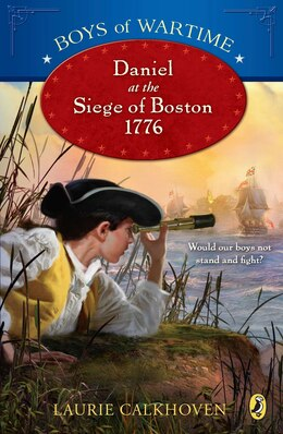 Book Boys Of Wartime: Daniel At The Siege Of Boston, 1776 by Laurie Calkhoven