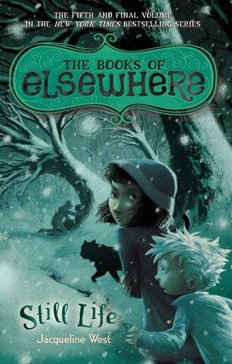 Still Life: The Books Of Elsewhere: Volume 5 de Jacqueline West
