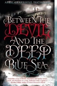 Book Between The Devil And The Deep Blue Sea by April Genevieve Tucholke