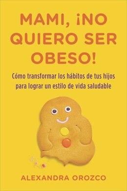 Book Mami, ¡no Quiero Ser Obeso! by Alexandra Orozco