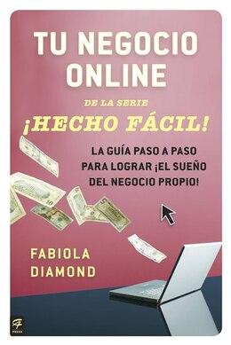 Book Tu Negocio Online ¡hecho Fácil!: La Guía Paso A Paso Para Lograr ¡el Sueño Del Negocio Propio! by Fabiola Diamond