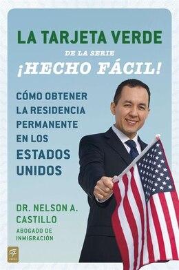 Book La Tarjeta Verde ¡hecho Fácil!: Cómo Obtener La Residencia Permanente En Los Estados Unidos by Nelson A. Castillo