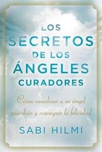 Book Los Secretos De Los Ángeles Curadores: Cómo Canalizar A Su Ángel Guardián Y Conseguir La Felicidad by Sabi Hilmi