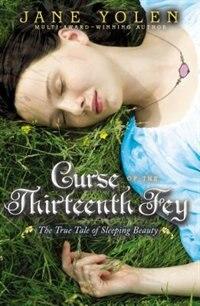 Book Curse Of The Thirteenth Fey: The True Tale Of Sleeping Beauty by Jane Yolen