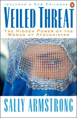Book Veiled Threat: The Hidden Power Of The Women Of Afghanistan by Sally Armstrong