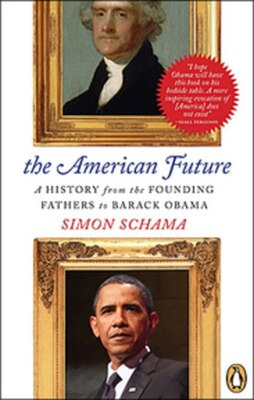 Book The American Future: A History From The Founding Fathers To Barack Obama by Simon Schama