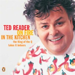 Book On Fire In The Kitchen: The King Of The Q Brings It Indoors by Ted Reader