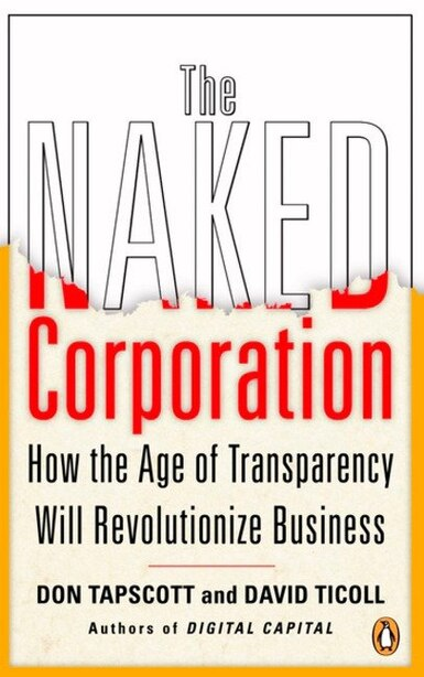 The Naked Corporation: How The Age Of Transparency Will Revolutionize Business by Don Tapscott