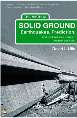 Book The Myth Of Solid Ground: Earthquakes, Prediction, And The Fault Line Between Reason And Faith by David L. Ulin