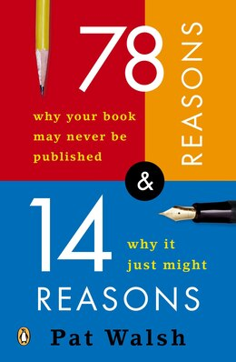 Book 78 Reasons Why Your Book May Never Be Published And 14 Reasons Why It Just Might by Pat Walsh