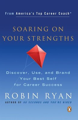 Book Soaring On Your Strengths: Discover, Use, And Brand Your Best Self For Career Success by Robin Ryan
