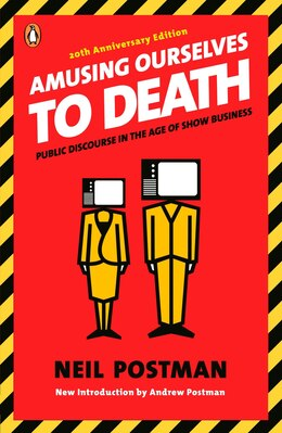 Book Amusing Ourselves To Death: Public Discourse In The Age Of Show Business by Neil Postman