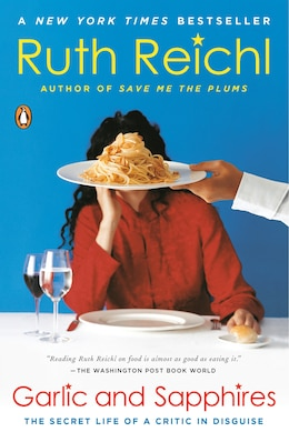 Book Garlic And Sapphires: The Secret Life Of A Critic In Disguise by Ruth Reichl