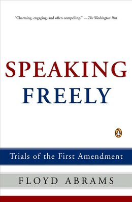 Book Speaking Freely: Trials Of The First Amendment by Floyd Abrams