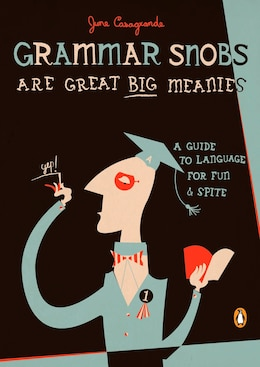 Book Grammar Snobs Are Great Big Meanies: A Guide To Language For Fun And Spite by June Casagrande