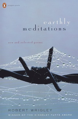 Book Earthly Meditations: New And Selected Poems by Robert Wrigley