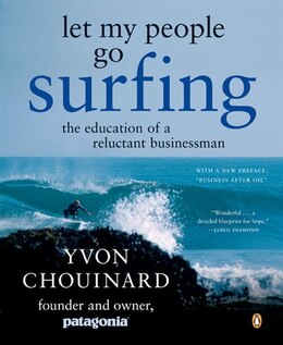 Book Let My People Go Surfing: The Education Of A Reluctant Businessman by Yvon Chouinard