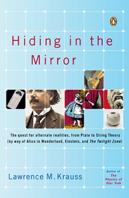 Book Hiding In The Mirror: The Quest For Alternate Realities, From Plato To String Theory (by Way Of… by Lawrence M. Krauss