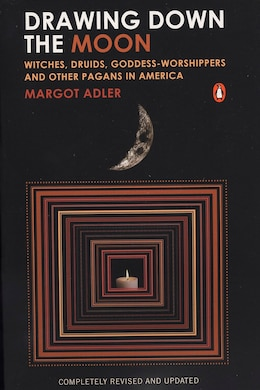 Book Drawing Down The Moon: Witches, Druids, Goddess-worshippers, And Other Pagans In America by Margot Adler