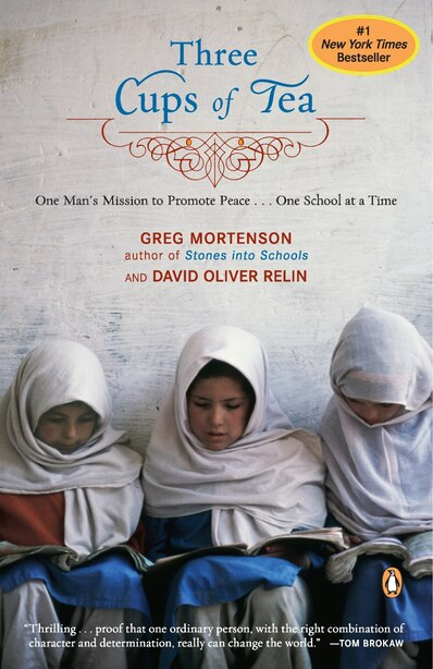 Three Cups Of Tea: One Man's Mission To Promote Peace . . . One School At A Time by Greg Mortenson