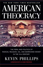 American Theocracy: The Peril And Politics Of Radical Religion, Oil, And Borrowed Money In The 21st…