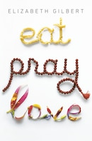Eat Pray Love 10th-anniversary Edition: One Woman's Search For Everything Across Italy, India And…