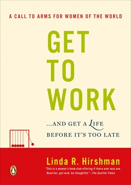 Book Get To Work: . . . And Get A Life, Before It's Too Late by Linda R. Hirshman