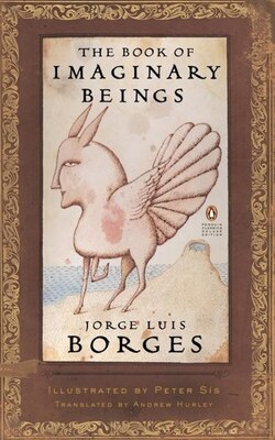 Book The Book Of Imaginary Beings (classics Deluxe Edition): (penguin Classics Deluxe Edition) by Jorge Luis Borges