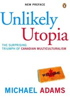 Unlikely Utopia: The Surprising Triumph Of Canadian Multiculturalism