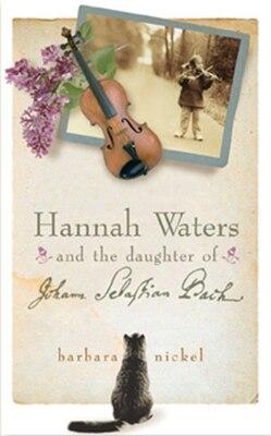 Book Hannah Waters And The Daughter Of Johann Sebastian Bach by Barbara Nickel