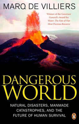 Book Dangerous World: Natural Disasters Manmade Catastrophes And Future Human Survival by Marq De Villiers
