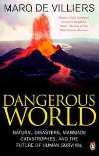 Dangerous World: Natural Disasters Manmade Catastrophes And Future Human Survival de Marq de Villiers