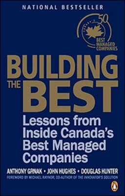 Book Building The Best: Lessons From Inside Canadas Best Managed Companies by Tony Grnak