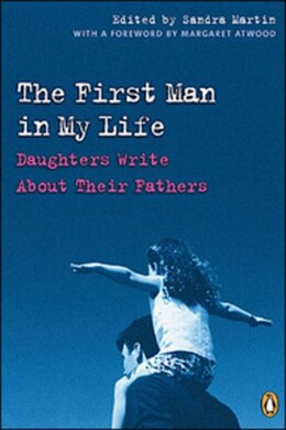 Book The First Man In My Life: Daughters Write About Their Fathers by Sandra Martin