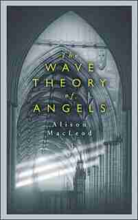 Wave Theory Of Angels by Alison Macleod