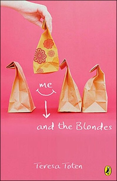 Me And The Blondes: Book One Of The Series by Teresa Toten