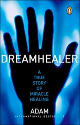 Book Dreamhealer A True Story Of Miracle Healings: A True Story of Miracle Healings by Adam Adam