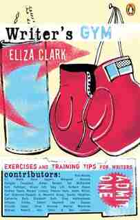 Writers Gym: Exercises And Training Tips For Writers by Eliza Clark