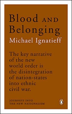 Book Blood And Belonging: Journeys Into The New Nationalism by Michael Ignatieff