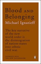 Blood And Belonging: Journeys Into The New Nationalism