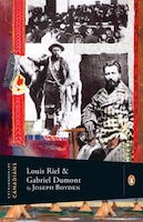 Extraordinary Canadians: Louis Riel And Gabriel Dumont: A Penguin Lives Biography