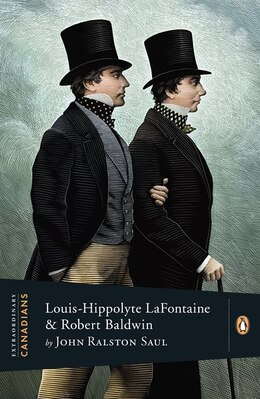 Book Extraordinary Canadians: Louis Hippolyte Lafontaine And Robert Baldwin: A Penguin Lives Biography by John Ralston Saul