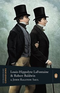 Extraordinary Canadians: Louis Hippolyte Lafontaine And Robert Baldwin: A Penguin Lives Biography