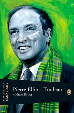 Book Extraordinary Canadians Pierre Elliott Trudeau: A Penguin Lives Biography by Nino Ricci