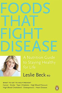 Book Foods That Fight Disease: A Nutrition Guide To Staying Healthy For Life by Leslie Beck
