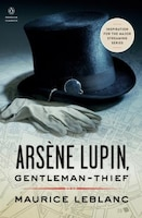 Arsène Lupin, Gentleman-thief: Inspiration For The Major Streaming Series