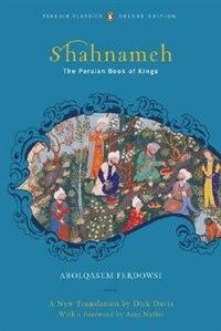 Book Shahnameh (classics Deluxe Edition): The Persian Book Of Kings (penguin Classics Deluxe Edition) by Abolqasem Ferdowsi